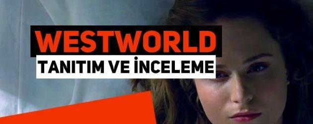 Westworld dizisi tanıtım ve inceleme