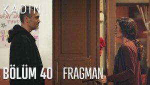 Kadın 40. Bölüm Fragmanı Yayınlandı!