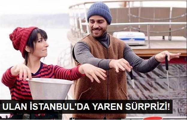 Ulan İstanbulda Yaren sürprizi!