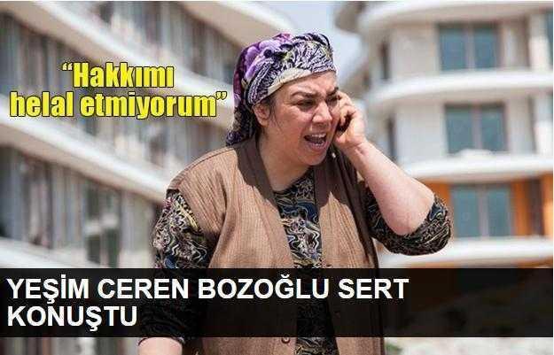 Yeşim Ceren Bozoğlu: Hakkımı helal etmiyorum