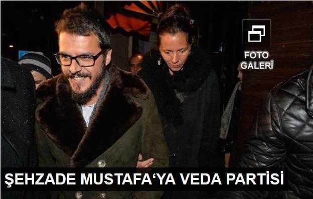 Şehzade Mustafaya veda partisi!