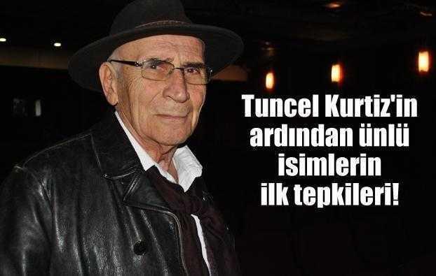 Tuncel Kurtizin ölümünün ardından ünlü isimlerin ilk tepkileri!