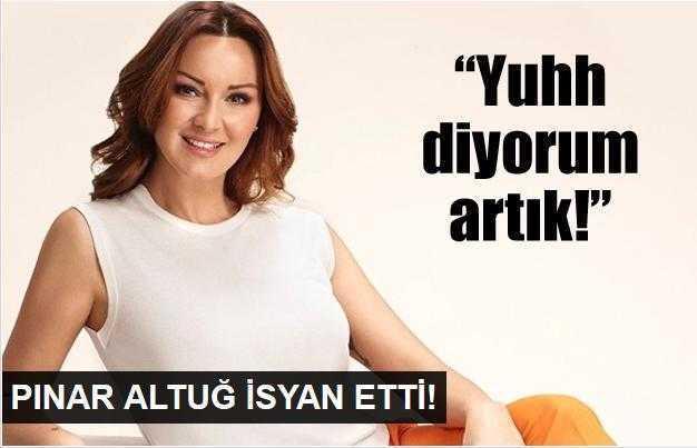 Pınar Altuğun isyanı!