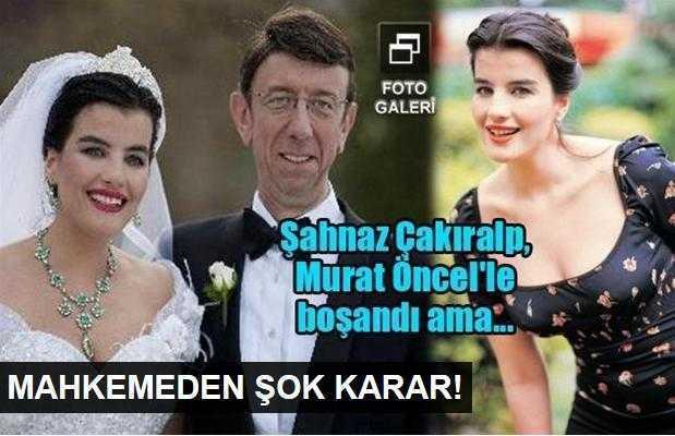 Şahnaz Çakıralp, Murat Öncelle parası için evlenmiş!