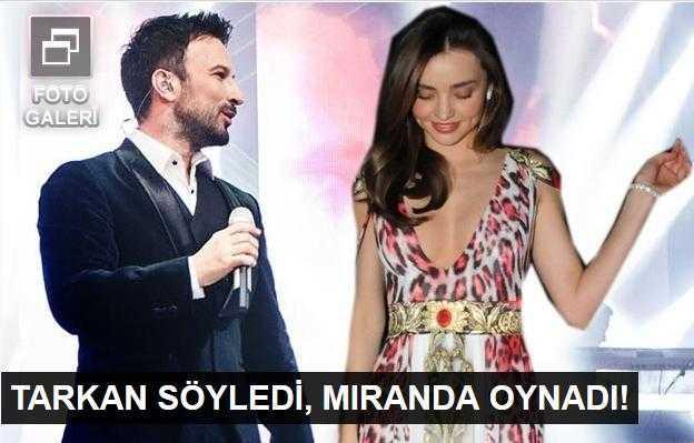 Tarkan söyledi, Miranda Kerr oynadı!