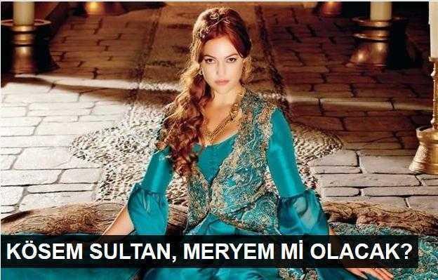 Kösem Sultan Meryem Uzerli mi olacak?