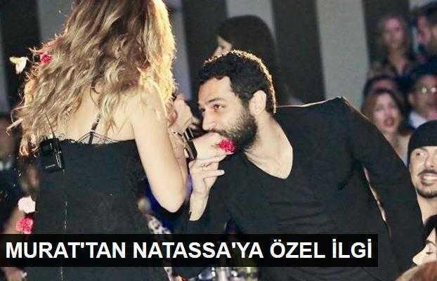 Murat Yıldırımdan Natassaya özel ilgi!