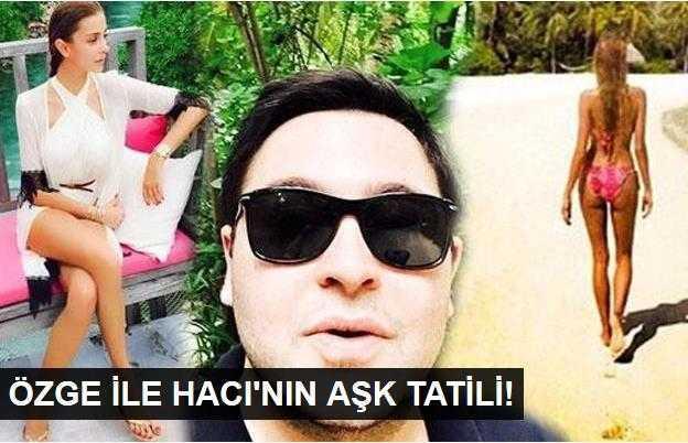 Özge Ulusoy ile Hacı Sabancının aşk tatili!